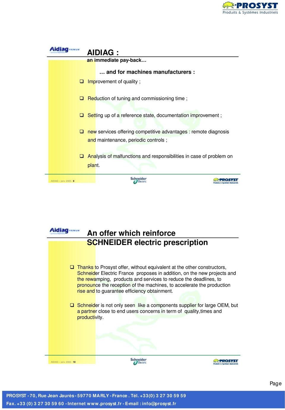 2003-9 An offer which reinforce SCHNEIDER electric prescription Thanks to Prosyst offer, without equivalent at the other constructors, Schneider Electric France proposes in addition, on the new
