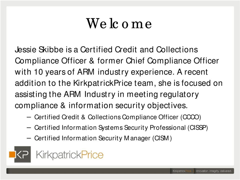 A recent addition to the KirkpatrickPrice team, she is focused on assisting the ARM Industry in meeting regulatory
