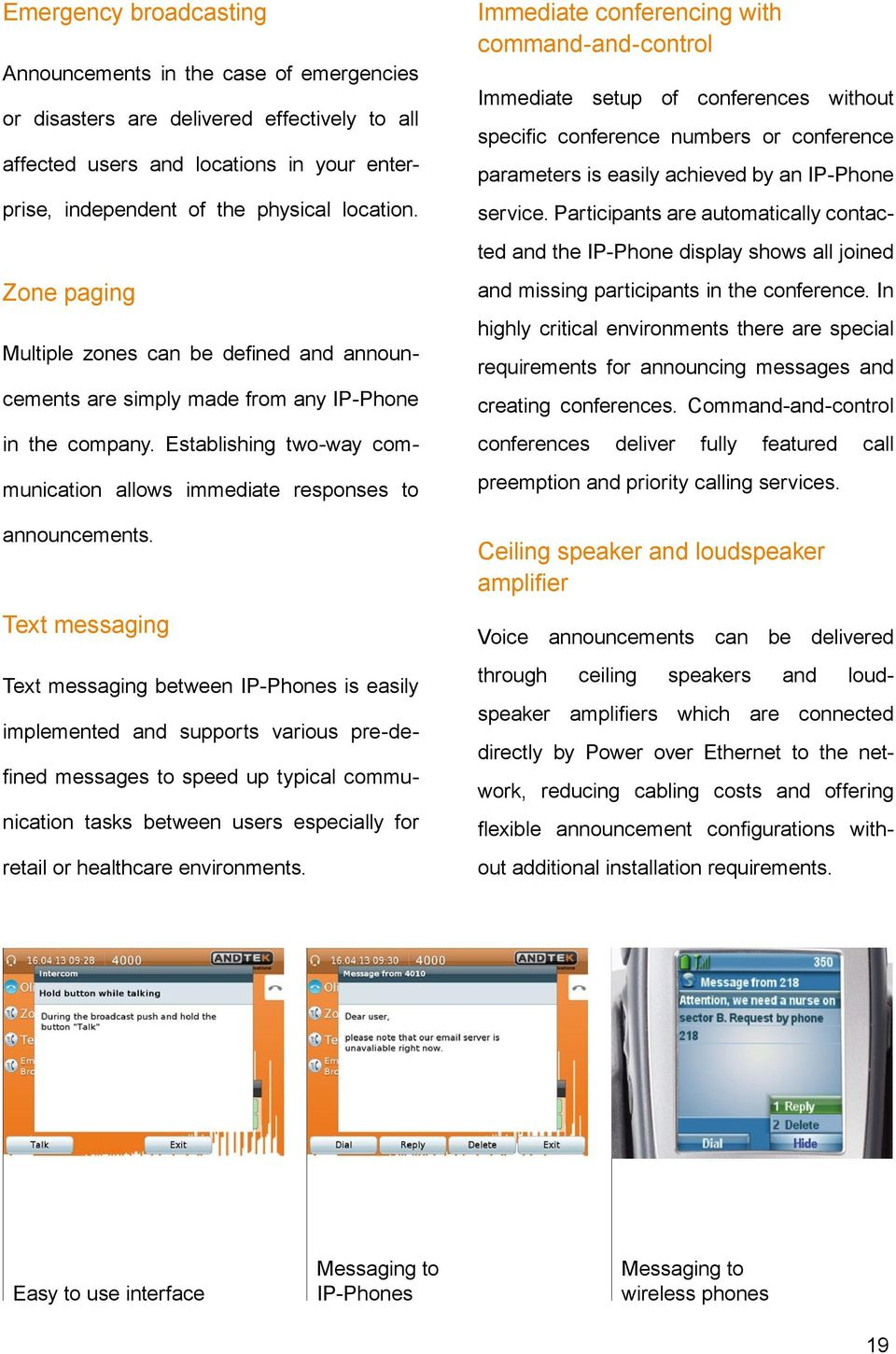 Text messaging Text messaging between IPPhones is easily implemented and supports various predefined messages to speed up typical communication tasks between users especially for retail or healthcare