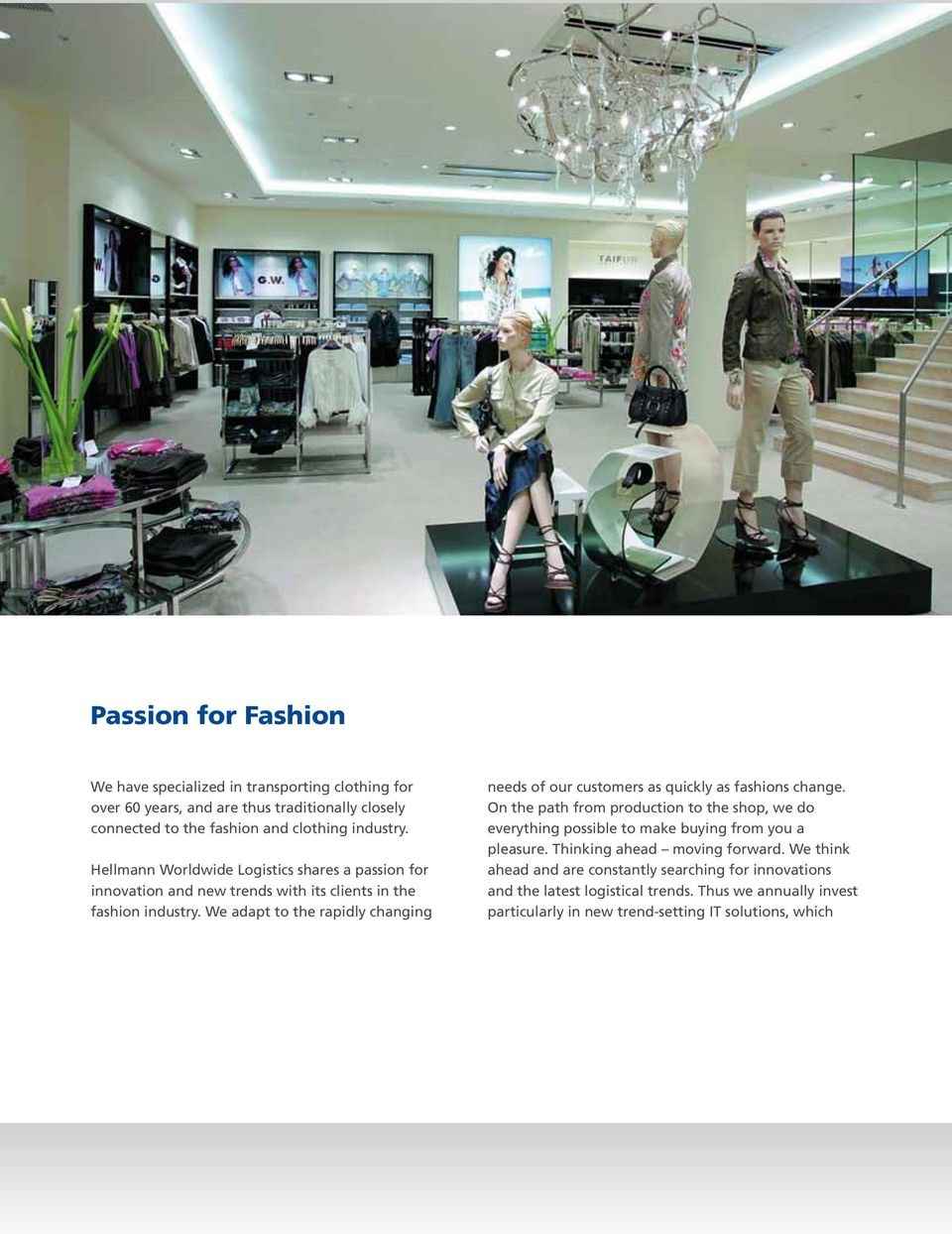We adapt to the rapidly changing needs of our customers as quickly as fashions change.