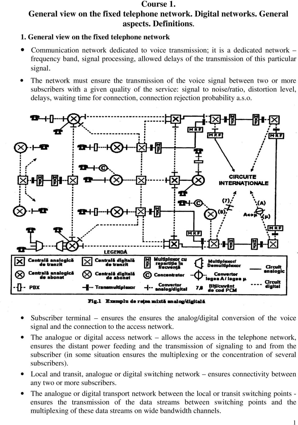 General view on the fixed telephone network Communication network dedicated to voice transmission; it is a dedicated network frequency band, signal processing, allowed delays of the transmission of