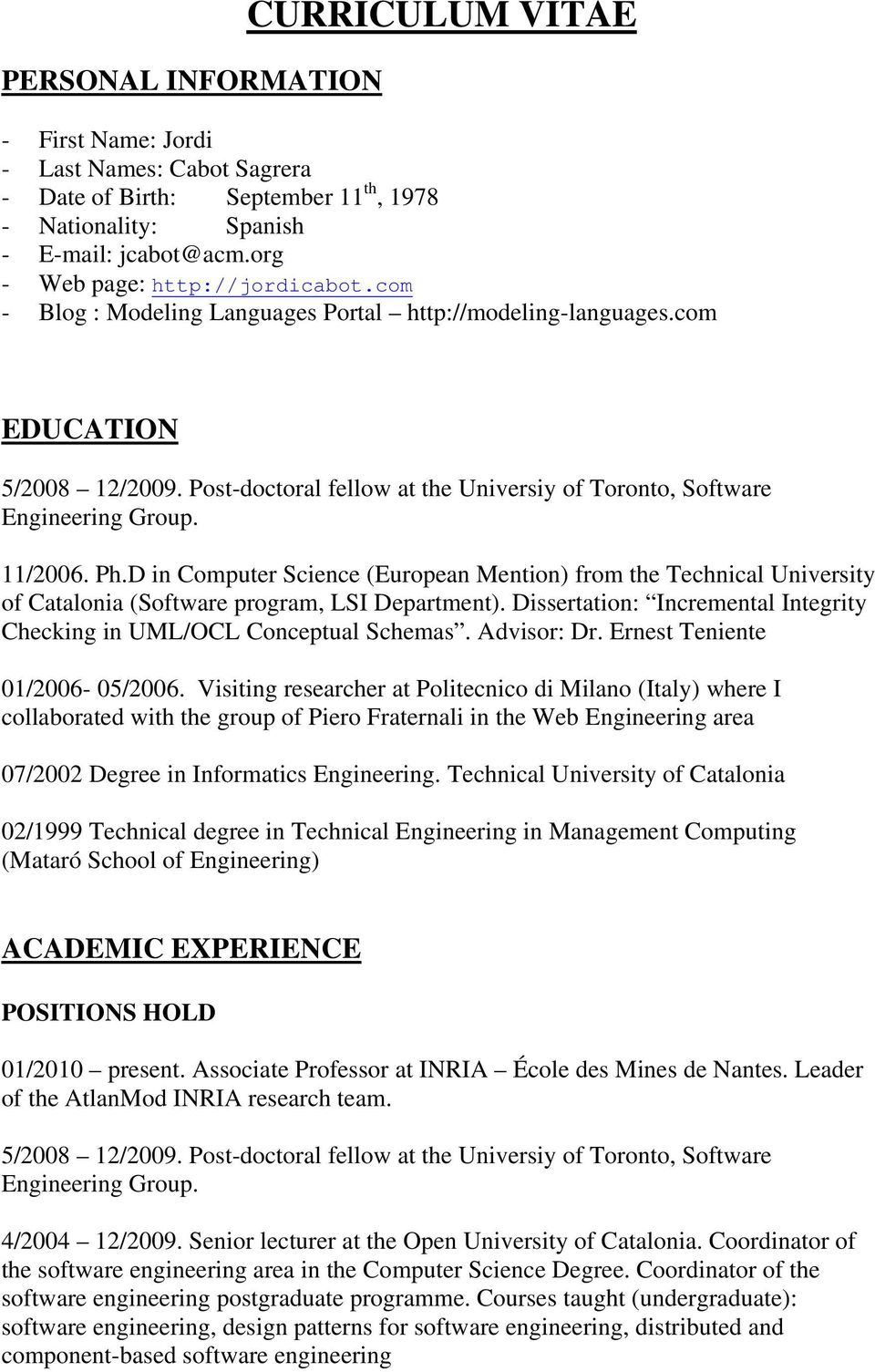 Post-doctoral fellow at the Universiy of Toronto, Software Engineering Group. 11/2006. Ph.