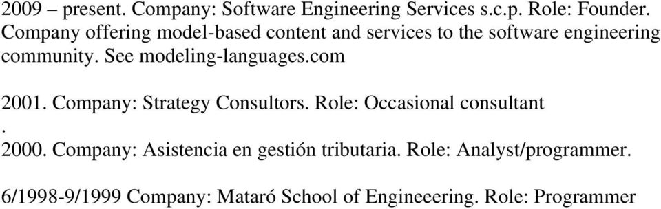 See modeling-languages.com 2001. Company: Strategy Consultors. Role: Occasional consultant. 2000.