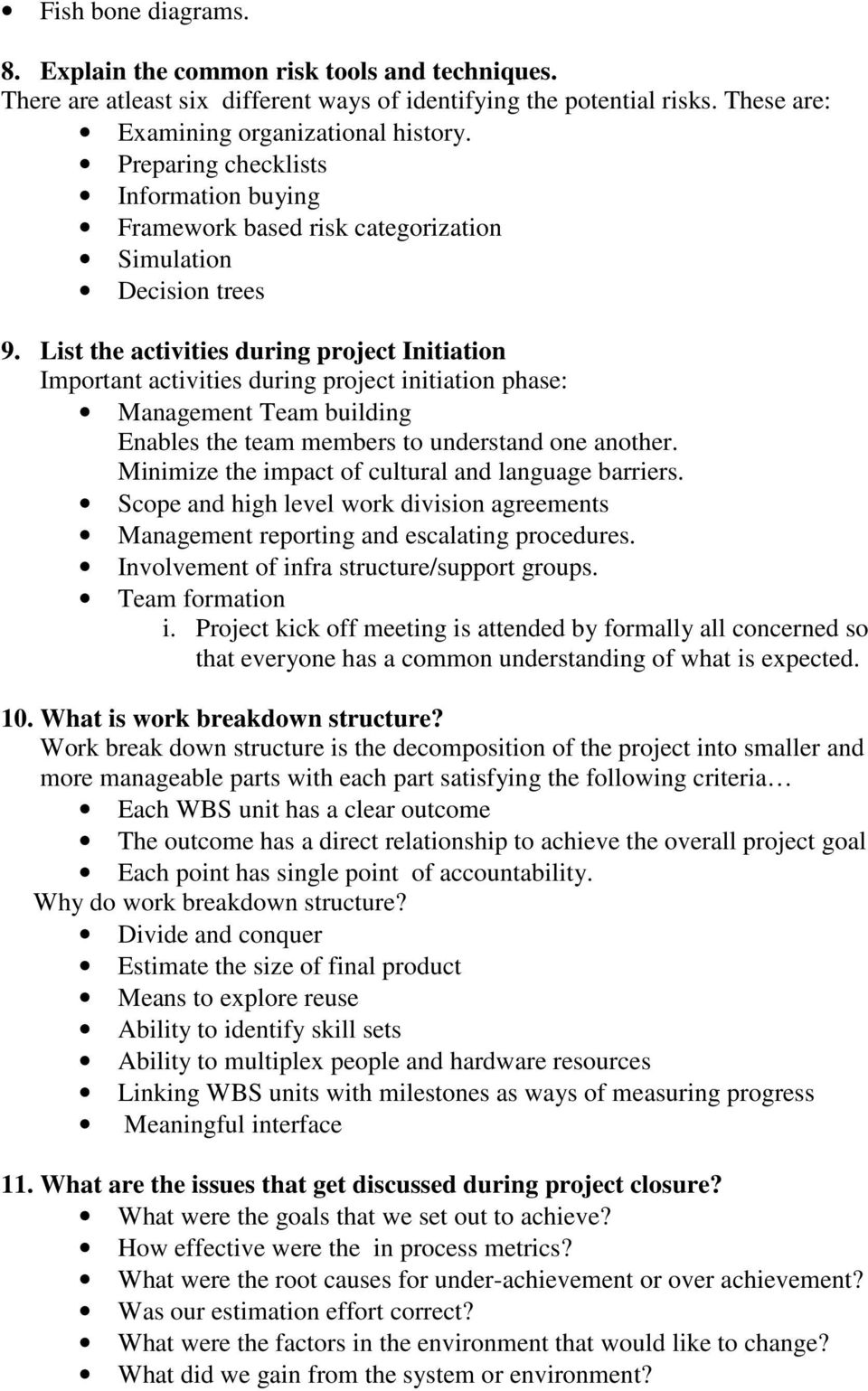 List the activities during project Initiation Important activities during project initiation phase: Management Team building Enables the team members to understand one another.