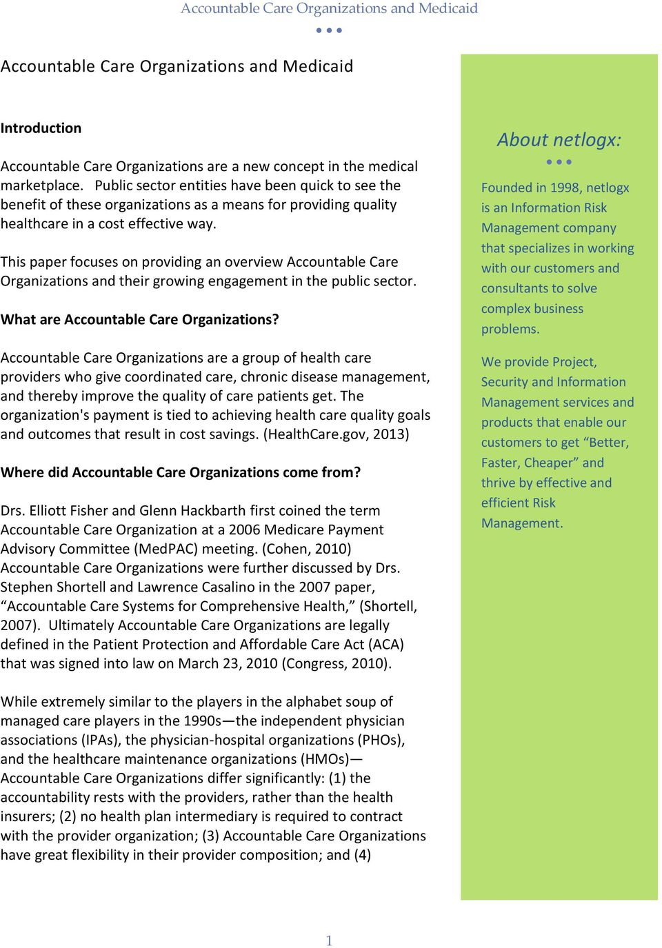 This paper focuses on providing an overview Accountable Care Organizations and their growing engagement in the public sector. What are Accountable Care Organizations?