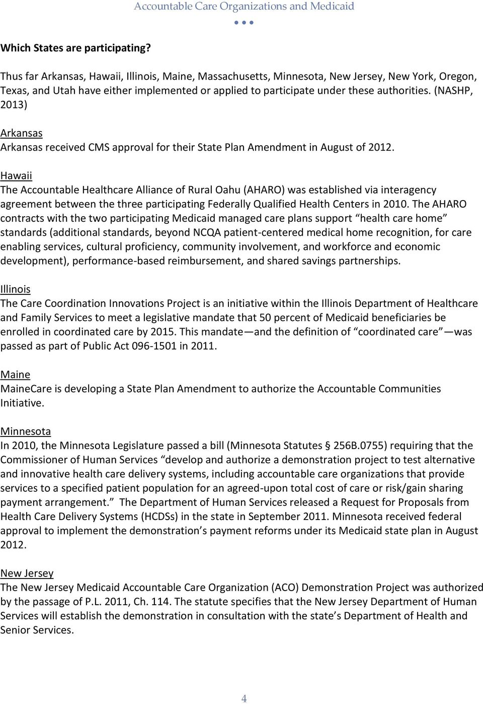 participate under these authorities. (NASHP, 2013) Arkansas Arkansas received CMS approval for their State Plan Amendment in August of 2012.