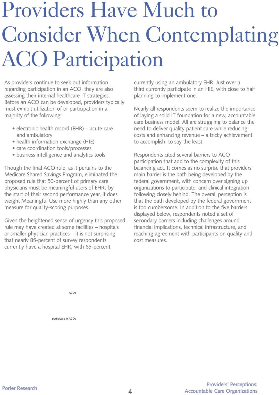 Before an ACO can be developed, providers typically must exhibit utilization of or participation in a majority of the following: electronic health record (EHR) acute care and ambulatory health