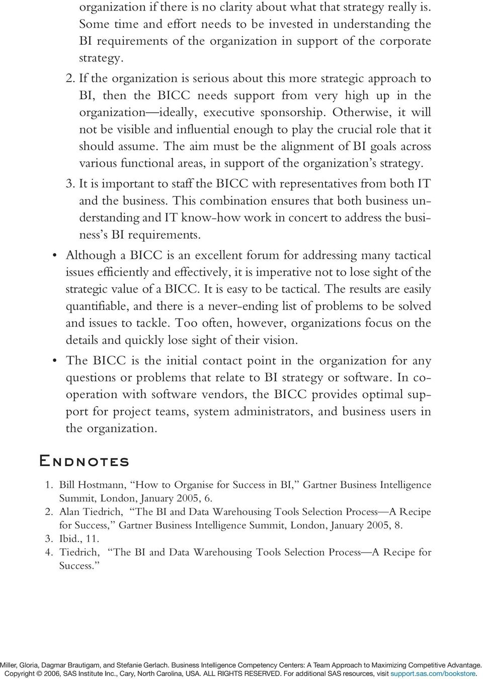 If the organization is serious about this more strategic approach to BI, then the BICC needs support from very high up in the organization ideally, executive sponsorship.
