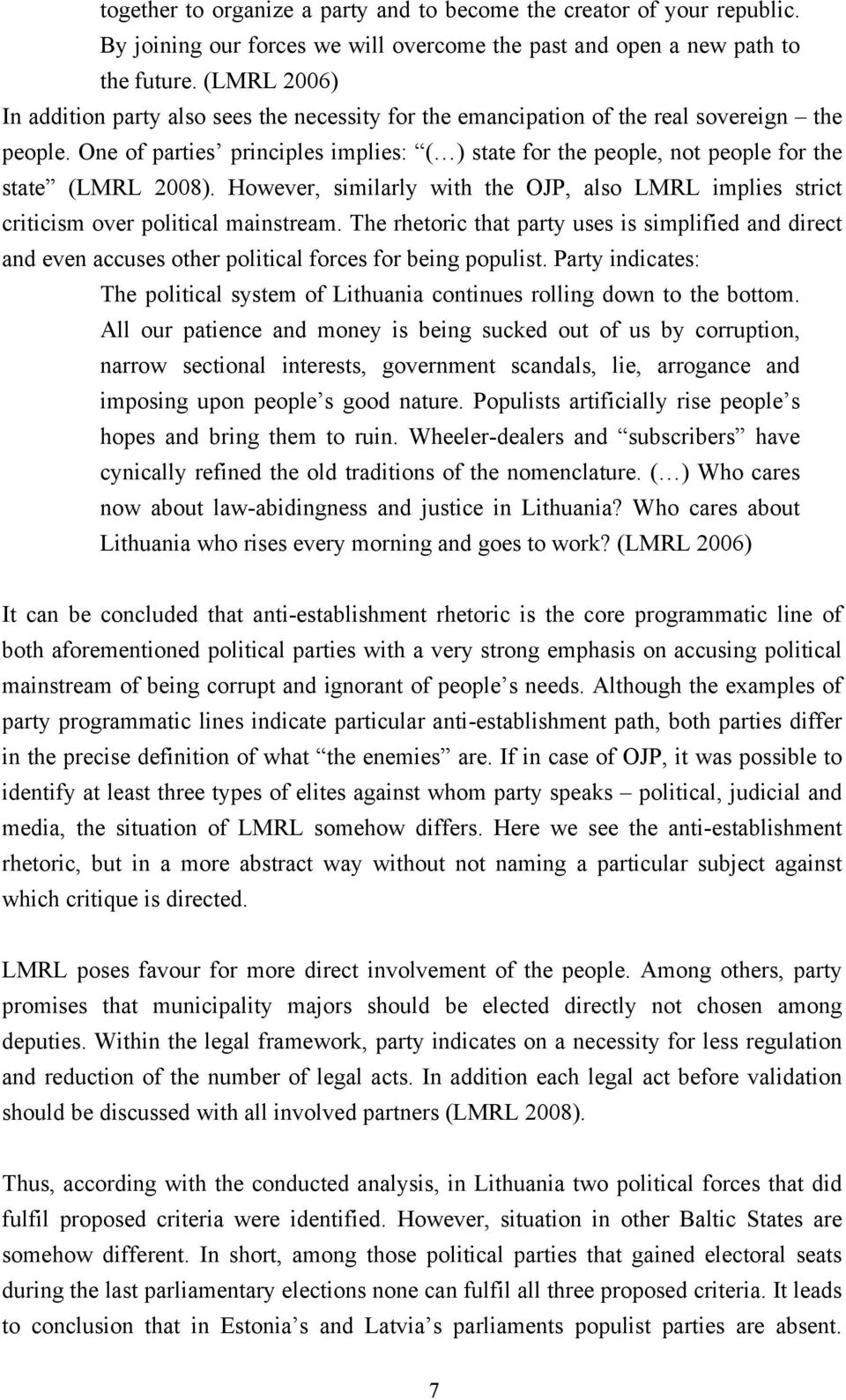 One of parties principles implies: ( ) state for the people, not people for the state (LMRL 2008). However, similarly with the OJP, also LMRL implies strict criticism over political mainstream.