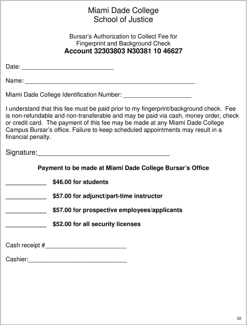 The payment of this fee may be made at any Miami Dade College Campus Bursar s office. ailure to keep scheduled appointments may result in a financial penalty.