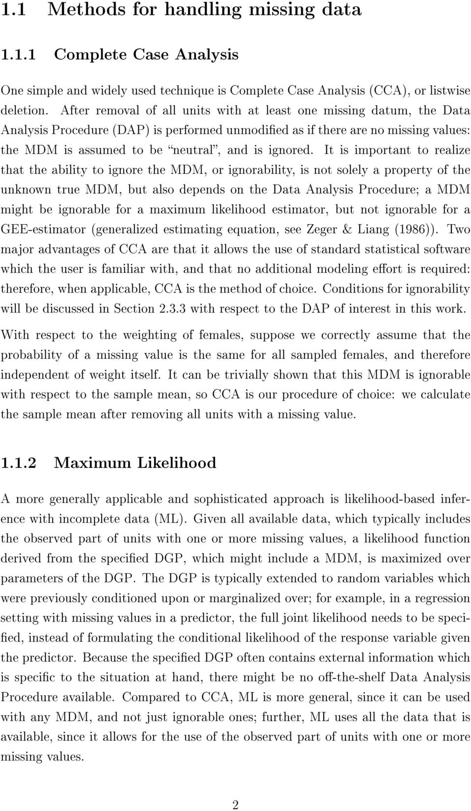 It is important to realize that the ability to ignore the MDM, or ignorability, is not solely a property of the unknown true MDM, but also depends on the Data Analysis Procedure; a MDM might be