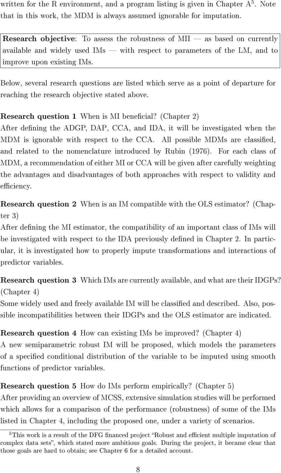 Below, several research questions are listed which serve as a point of departure for reaching the research objective stated above. Research question 1 When is MI benecial?