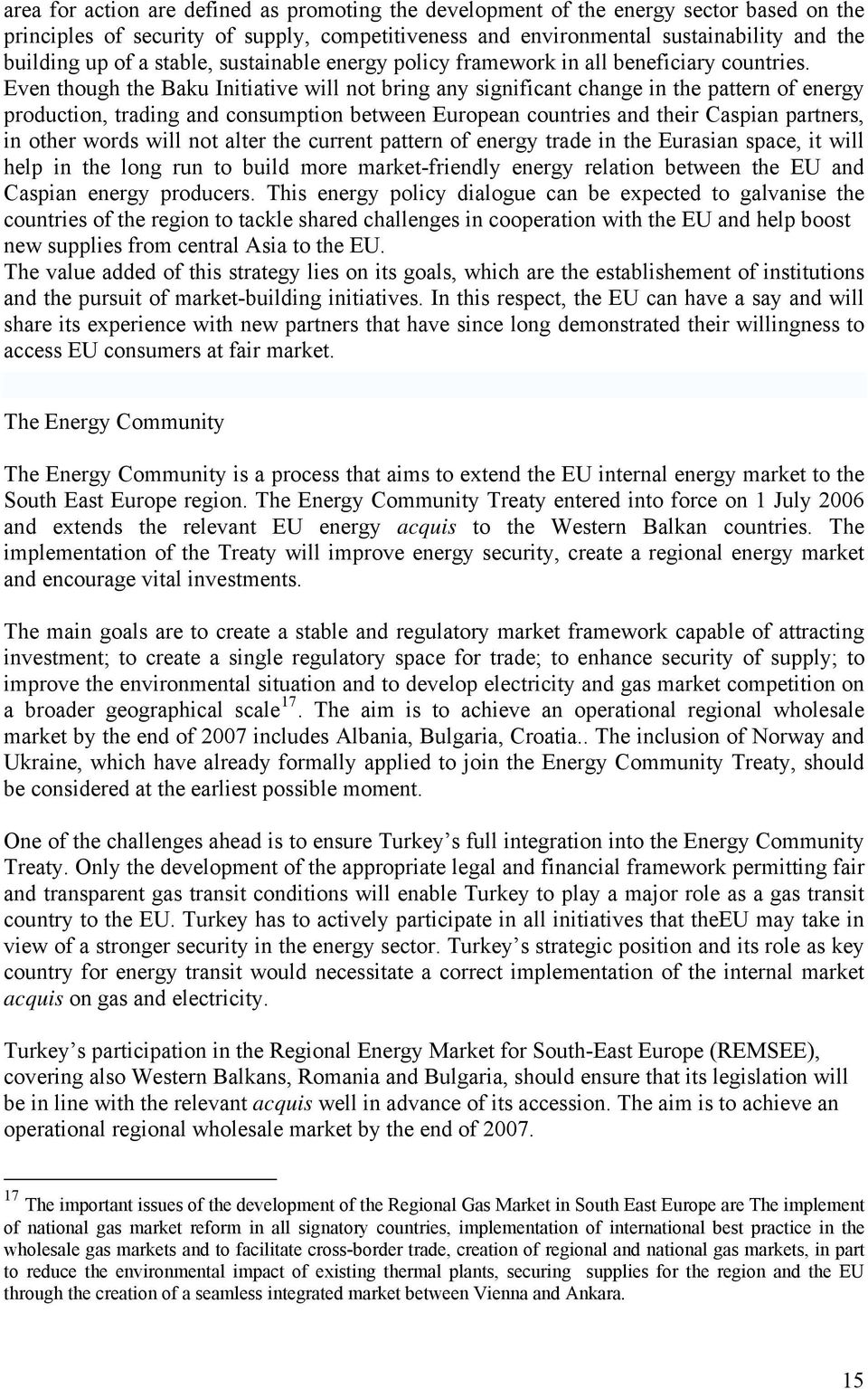 Even though the Baku Initiative will not bring any significant change in the pattern of energy production, trading and consumption between European countries and their Caspian partners, in other