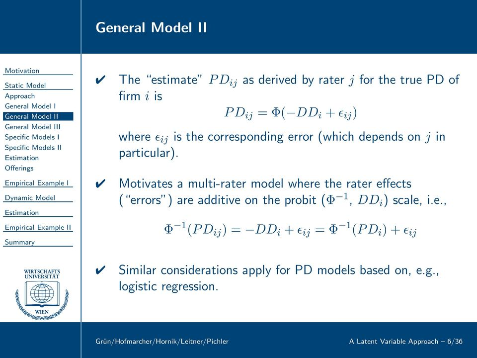 Motivates a multi-rater model where the rater effects ( errors ) are additive on the probit (Φ 1, DD i ) scale, i.e., Φ 1 (PD ij ) = DD i + ǫ ij = Φ 1 (PD i ) + ǫ ij Similar considerations apply for PD models based on, e.