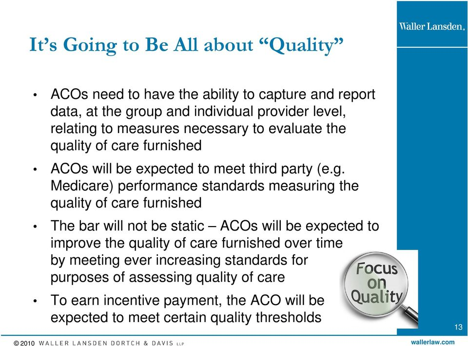 Medicare) performance standards measuring the quality of care furnished The bar will not be static ACOs will be expected to improve the quality of