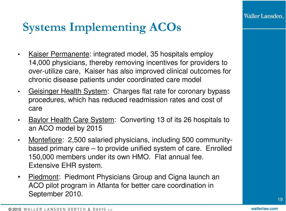 Baylor Health Care System: Converting 13 of its 26 hospitals to an ACO model by 2015 Montefiore: 2,500 salaried physicians, including 500 communitybased primary care to provide unified system of care.