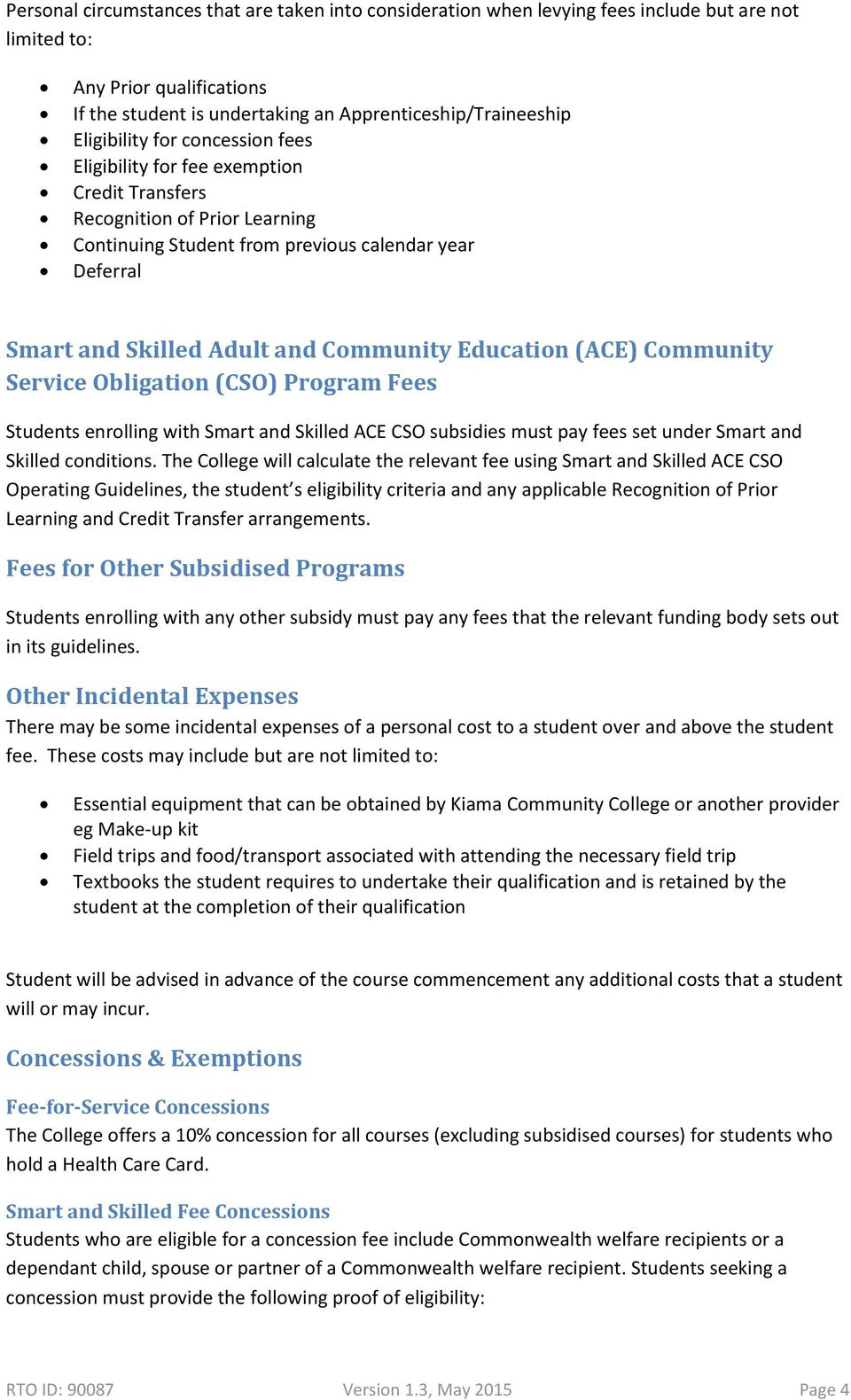 Community Education (ACE) Community Service Obligation (CSO) Program Fees Students enrolling with Smart and Skilled ACE CSO subsidies must pay fees set under Smart and Skilled conditions.