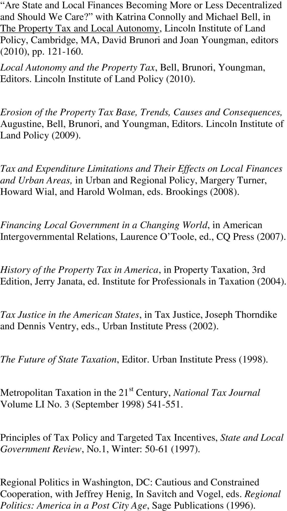 Local Autonomy and the Property Tax, Bell, Brunori, Youngman, Editors. Lincoln Institute of Land Policy (2010).