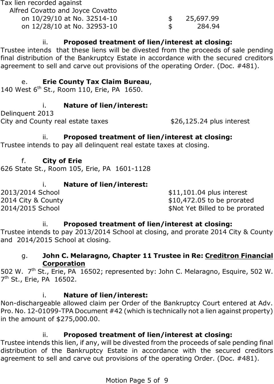 out provisions of the operating Order. (Doc. #481). e. Erie County Tax Claim Bureau, 140 West 6 th St., Room 110, Erie, PA 1650. Delinquent 2013 City and County real estate taxes $26,125.