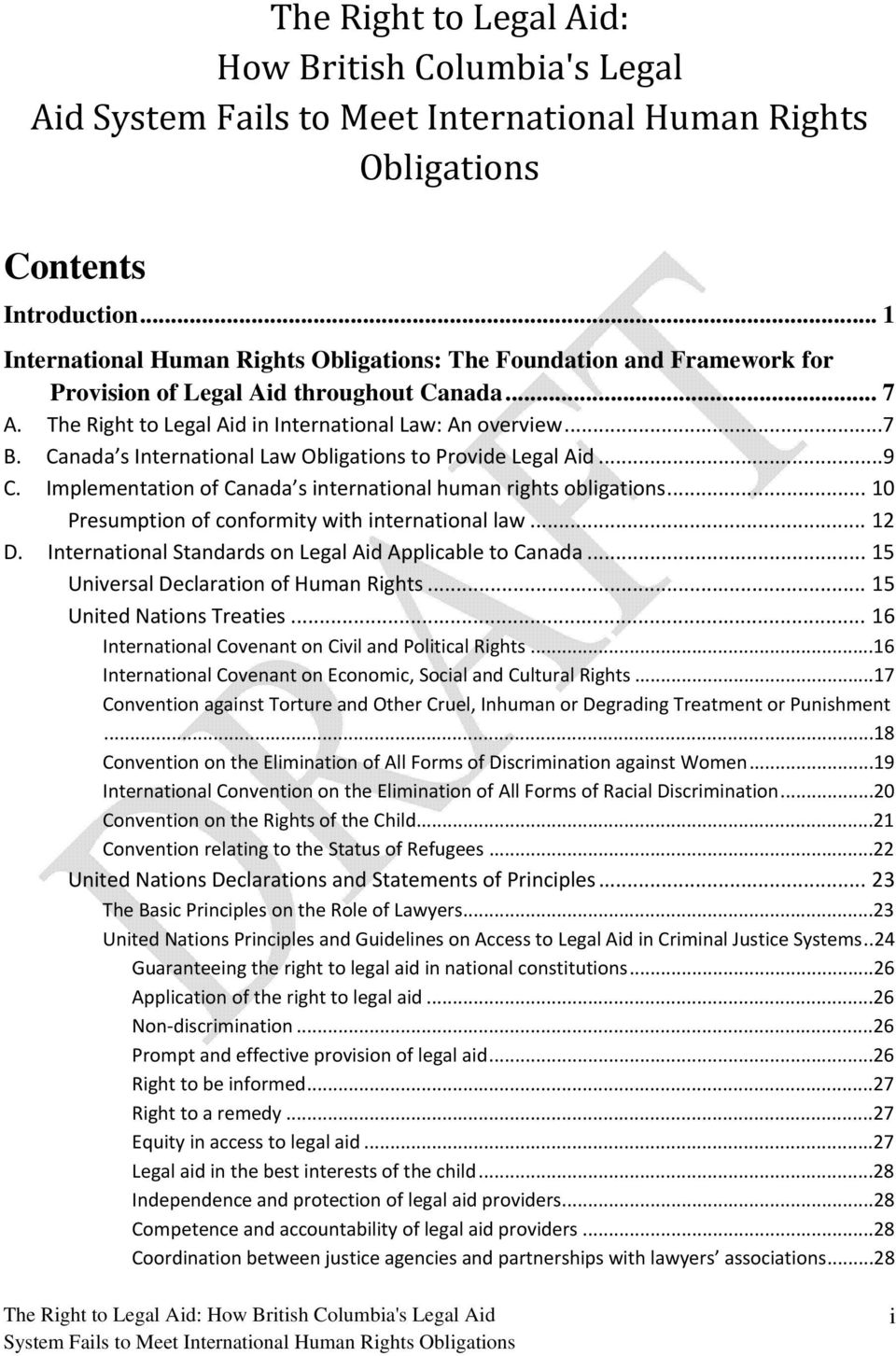 Canada s International Law Obligations to Provide Legal Aid...9 C. Implementation of Canada s international human rights obligations... 10 Presumption of conformity with international law... 12 D.