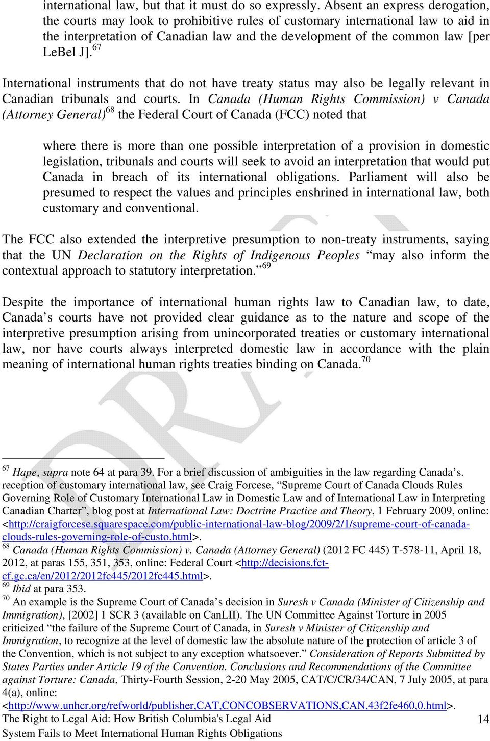 67 International instruments that do not have treaty status may also be legally relevant in Canadian tribunals and courts.