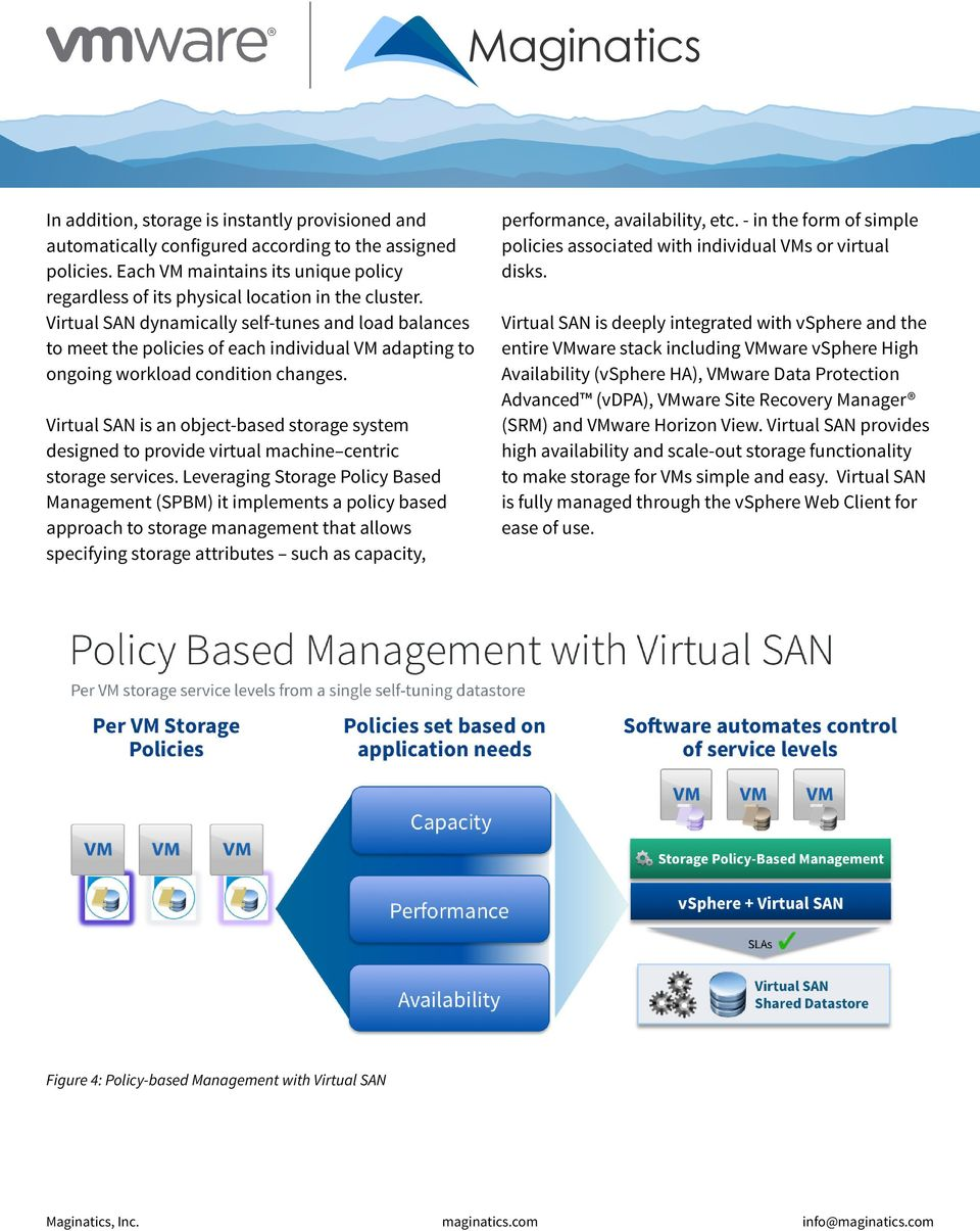 Virtual SAN is an object-based storage system designed to provide virtual machine centric storage services.