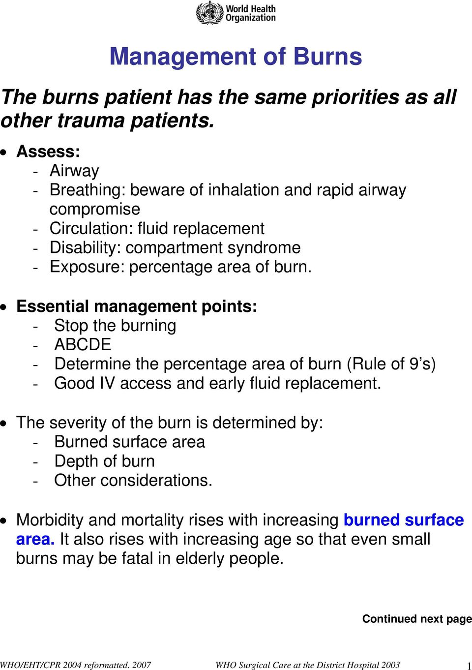 Essential management points: - Stop the burning - ABCDE - Determine the percentage area of burn (Rule of 9 s) - Good IV access and early fluid replacement.