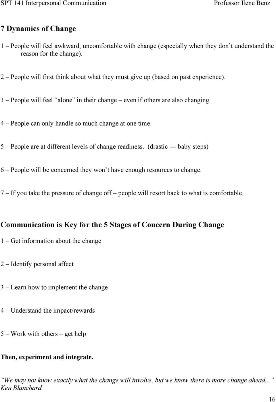 4 People can only handle so much change at one time. 5 People are at different levels of change readiness.