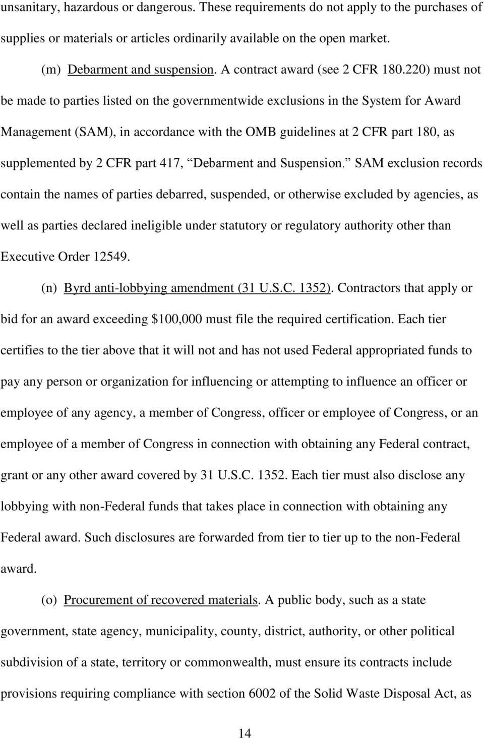220) must not be made to parties listed on the governmentwide exclusions in the System for Award Management (SAM), in accordance with the OMB guidelines at 2 CFR part 180, as supplemented by 2 CFR
