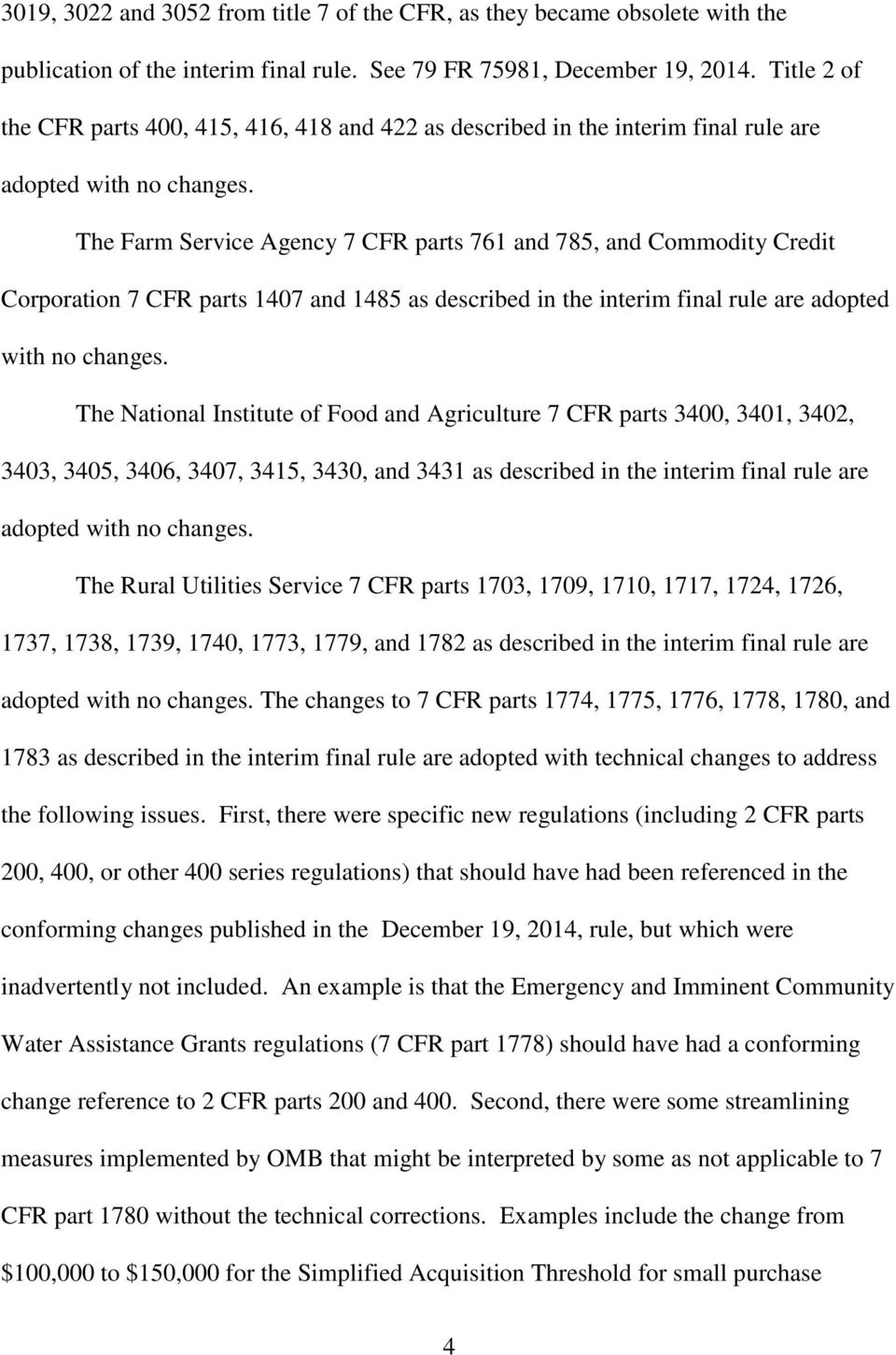 The Farm Service Agency 7 CFR parts 761 and 785, and Commodity Credit Corporation 7 CFR parts 1407 and 1485 as described in the interim final rule are adopted with no changes.