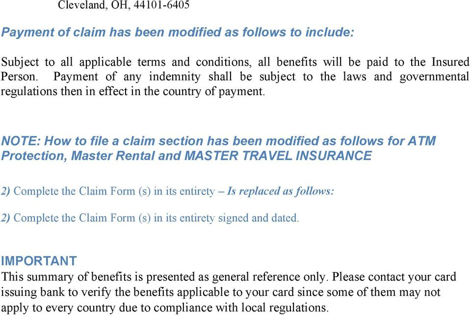 NOTE: How to file a claim section has been modified as follows for ATM Protection, Master Rental and MASTER TRAVEL INSURANCE 2) Complete the Claim Form (s) in its entirety Is replaced as follows: 2)