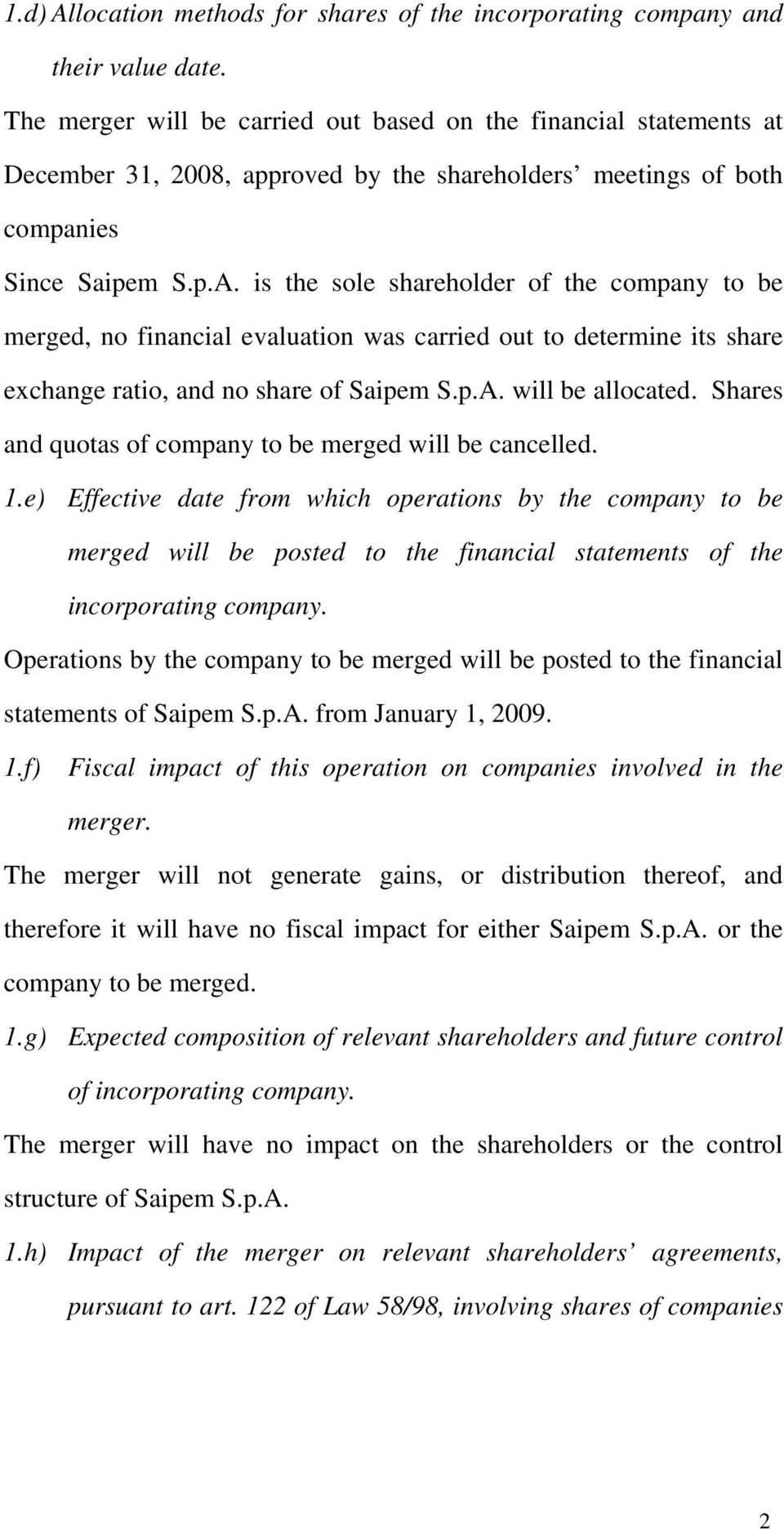 is the sole shareholder of the company to be merged, no financial evaluation was carried out to determine its share exchange ratio, and no share of Saipem S.p.A. will be allocated.