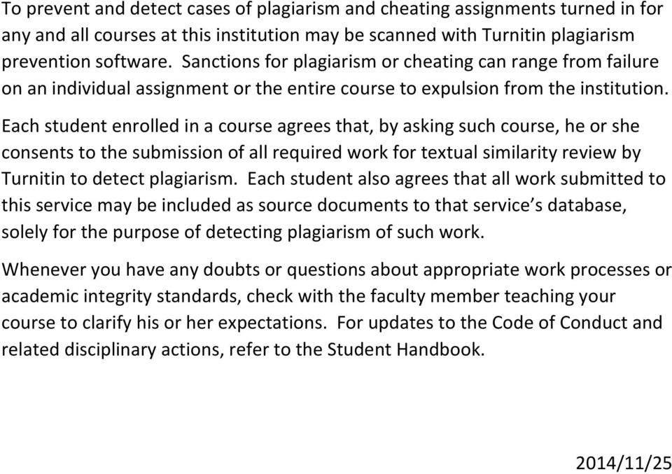 Each student enrolled in a course agrees that, by asking such course, he or she consents to the submission of all required work for textual similarity review by Turnitin to detect plagiarism.