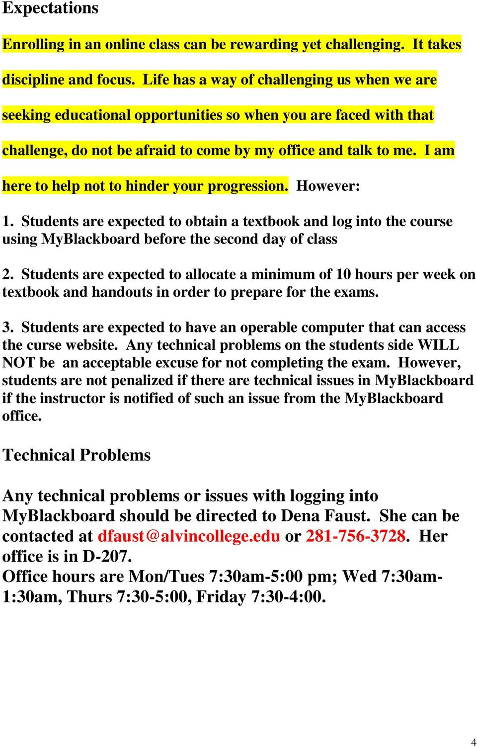 I am here to help not to hinder your progression. However: 1. Students are expected to obtain a textbook and log into the course using MyBlackboard before the second day of class 2.