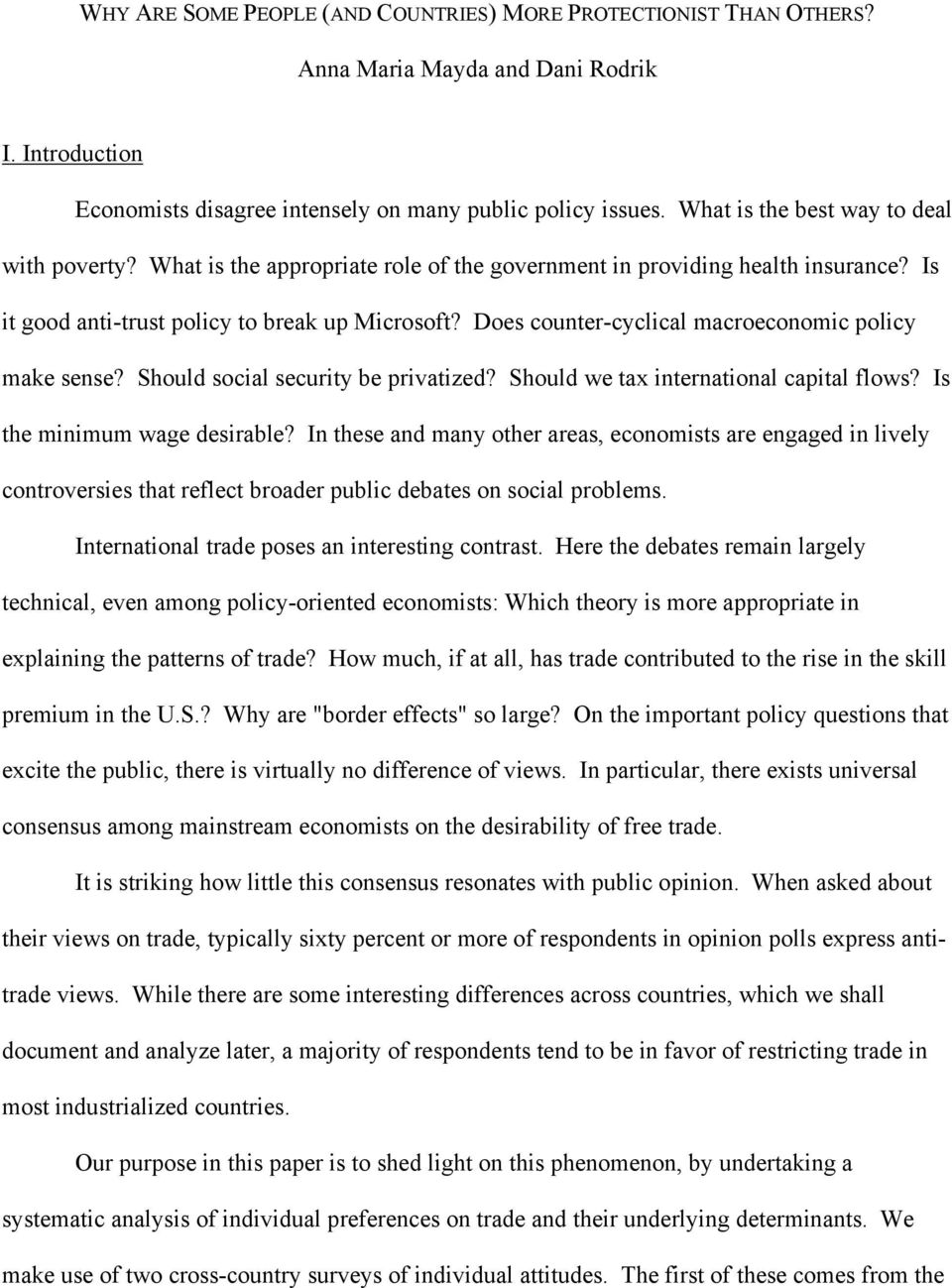 Does counter-cyclical macroeconomic policy make sense? Should social security be privatized? Should we tax international capital flows? Is the minimum wage desirable?