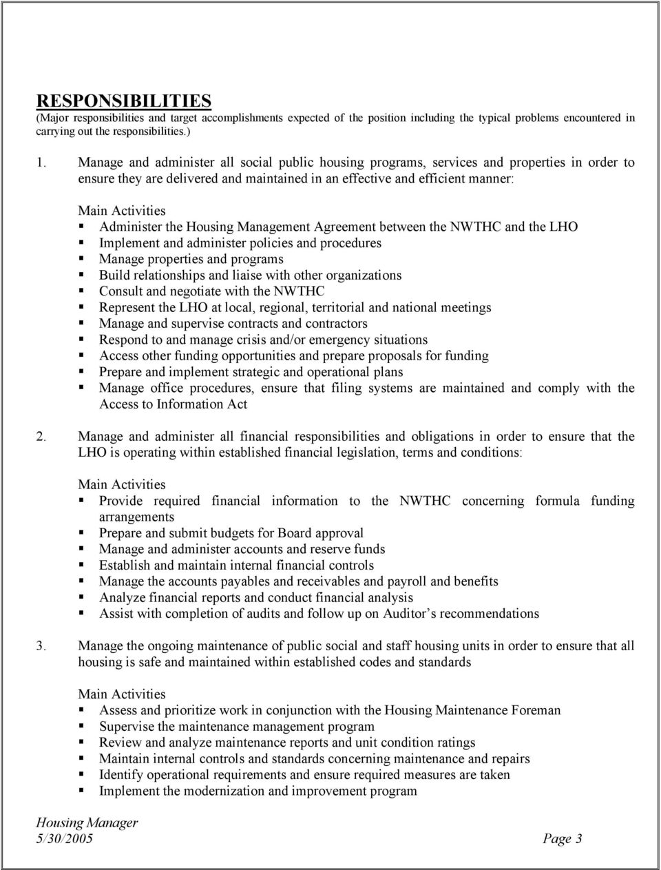 Management Agreement between the NWTHC and the LHO Implement and administer policies and procedures Manage properties and programs Build relationships and liaise with other organizations Consult and