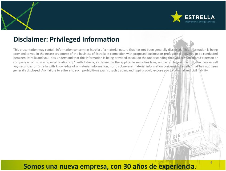 You understand that this informa8on is being provided to you on the understanding that you are considered a person or company which is in a special rela8onship with Estrella, as defined in the