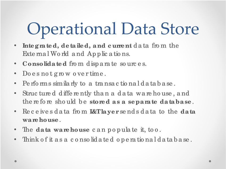 Structured differently than a data warehouse, and therefore should be stored as a separate database.