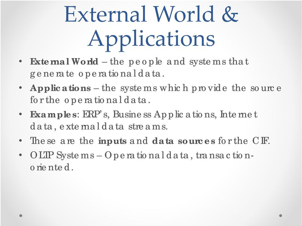 Applications the systems which provide the source for the  Examples: ERP s, Business