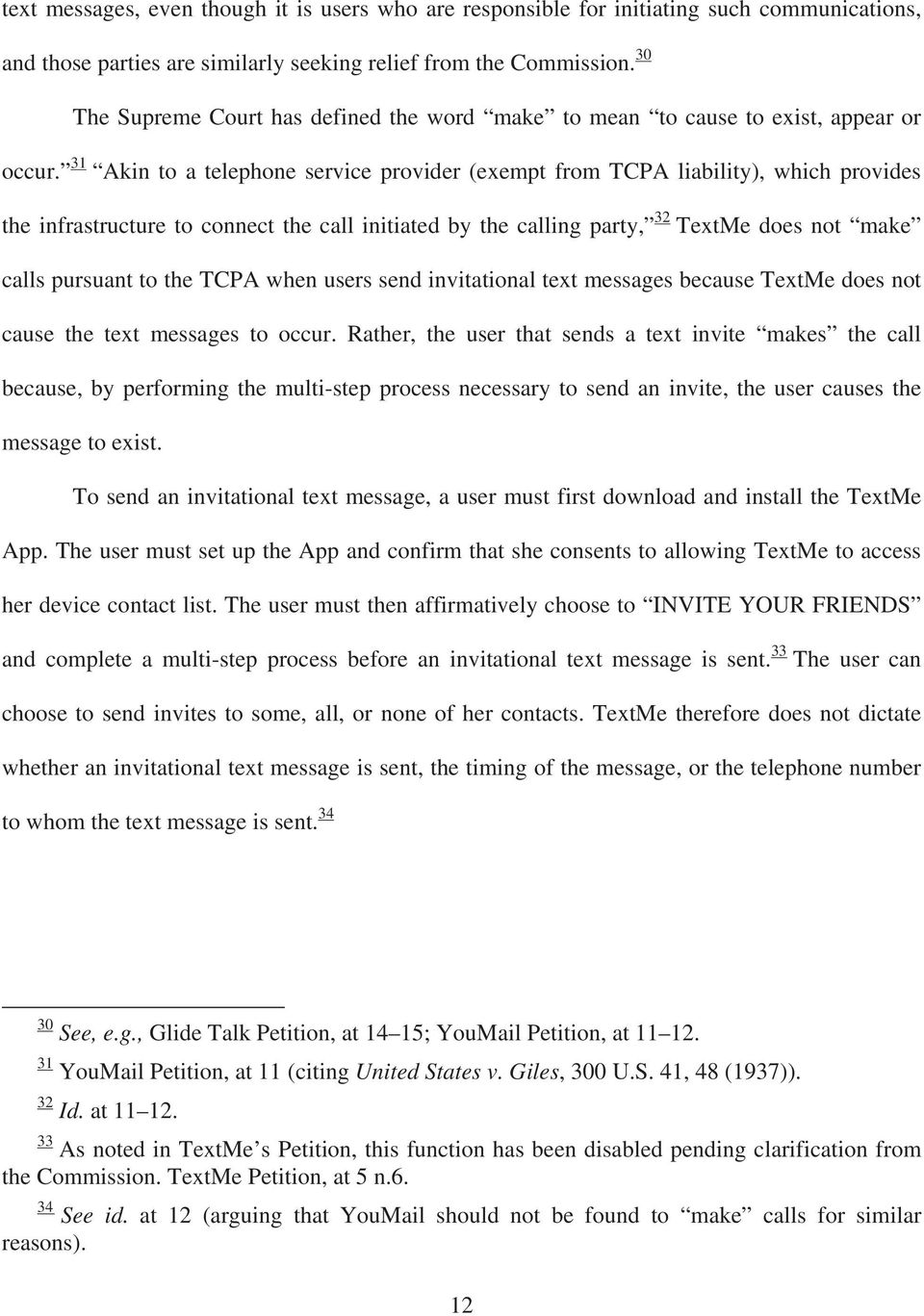 31 Akin to a telephone service provider (exempt from TCPA liability), which provides the infrastructure to connect the call initiated by the calling party, 32 TextMe does not make calls pursuant to