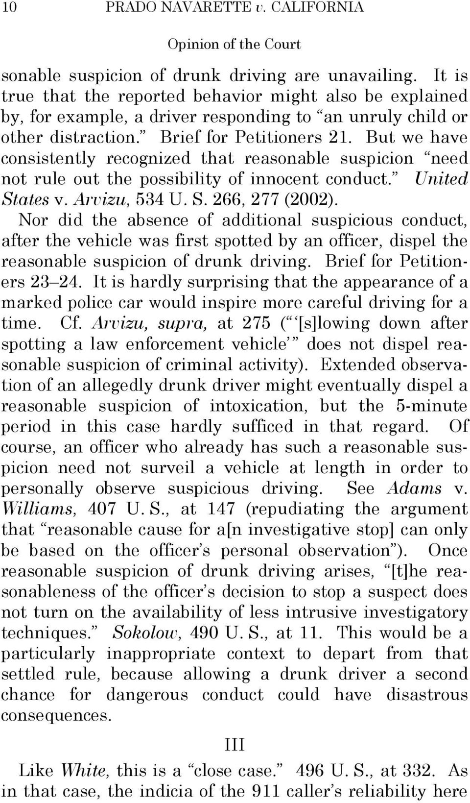 But we have consistently recognized that reasonable suspicion need not rule out the possibility of innocent conduct. United States v. Arvizu, 534 U. S. 266, 277 (2002).