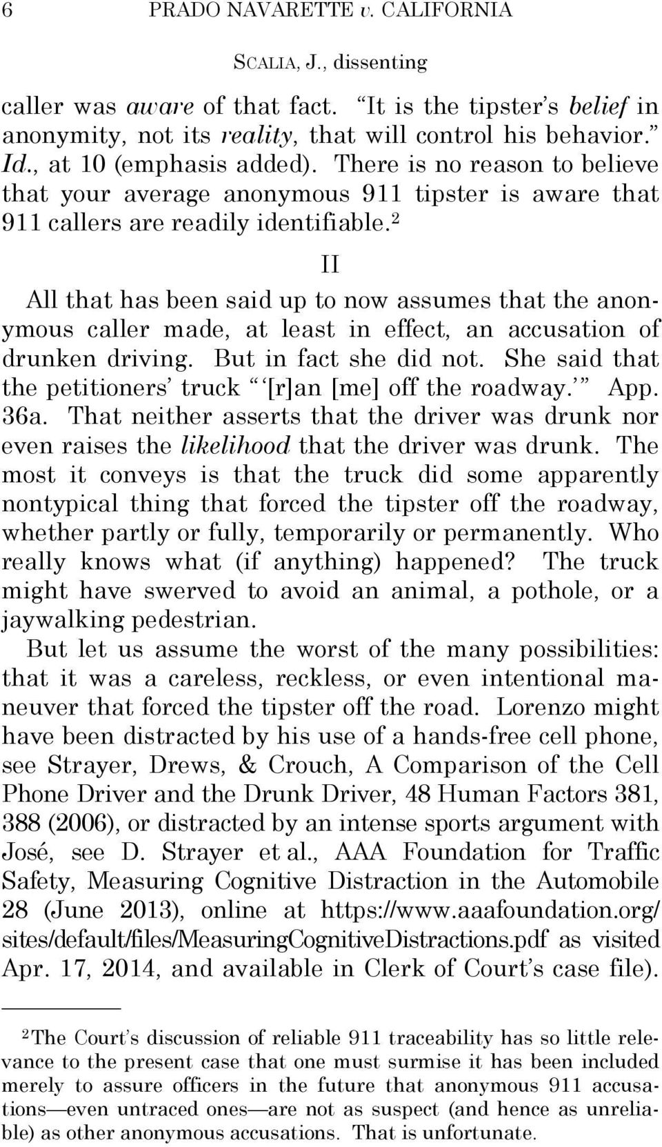 2 II All that has been said up to now assumes that the anonymous caller made, at least in effect, an accusation of drunken driving. But in fact she did not.