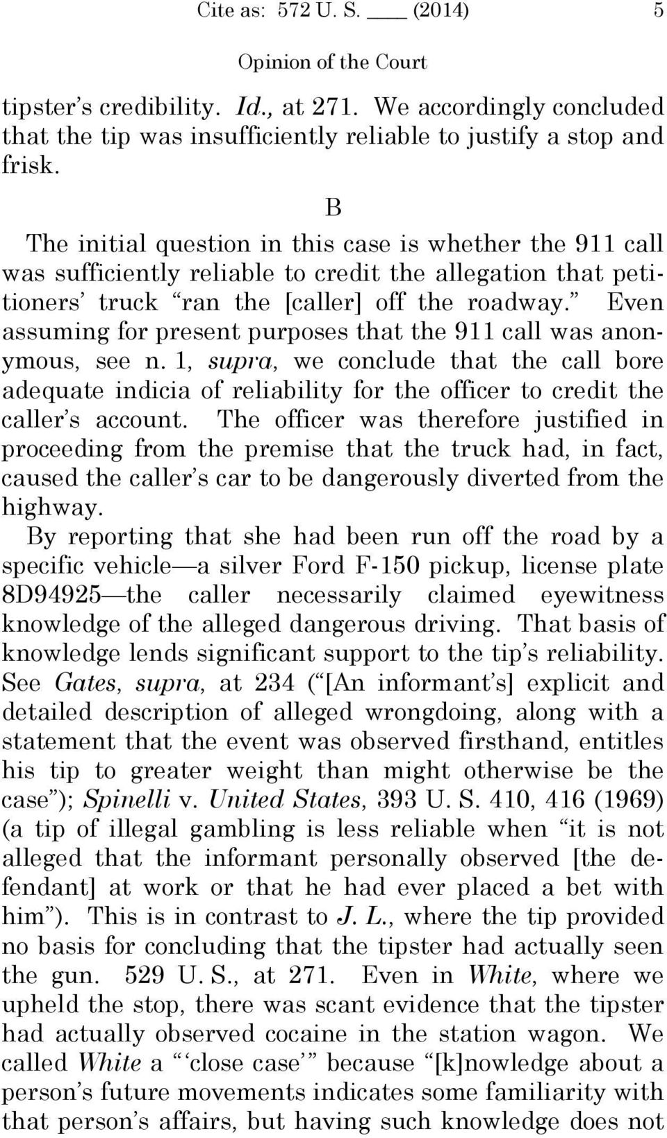 Even assuming for present purposes that the 911 call was anonymous, see n. 1, supra, we conclude that the call bore adequate indicia of reliability for the officer to credit the caller s account.