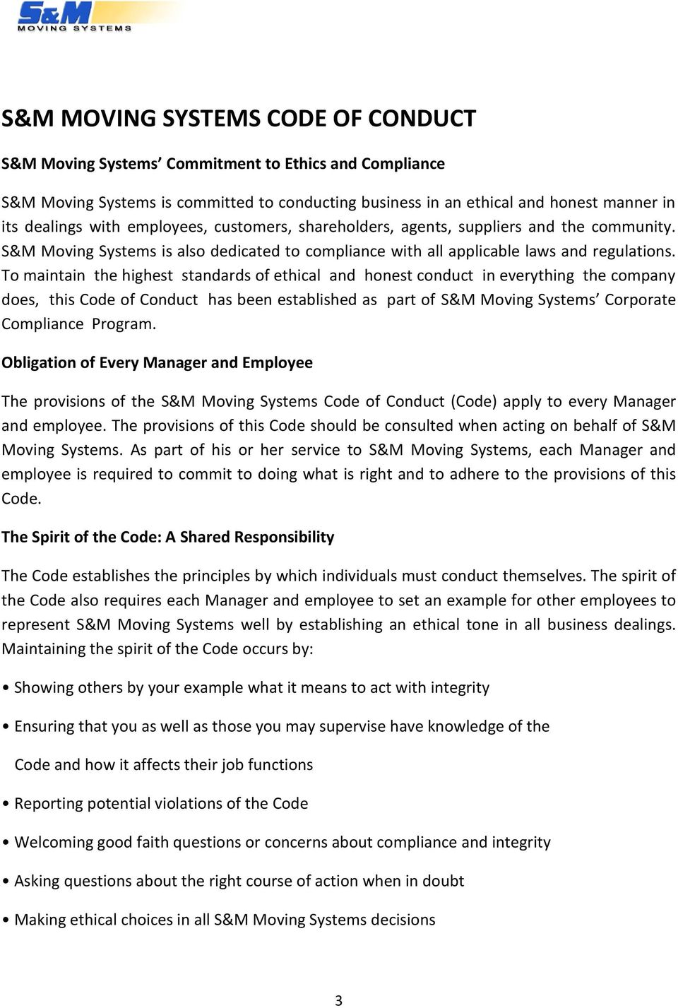 To maintain the highest standards of ethical and honest conduct in everything the company does, this Code of Conduct has been established as part of S&M Moving Systems Corporate Compliance Program.