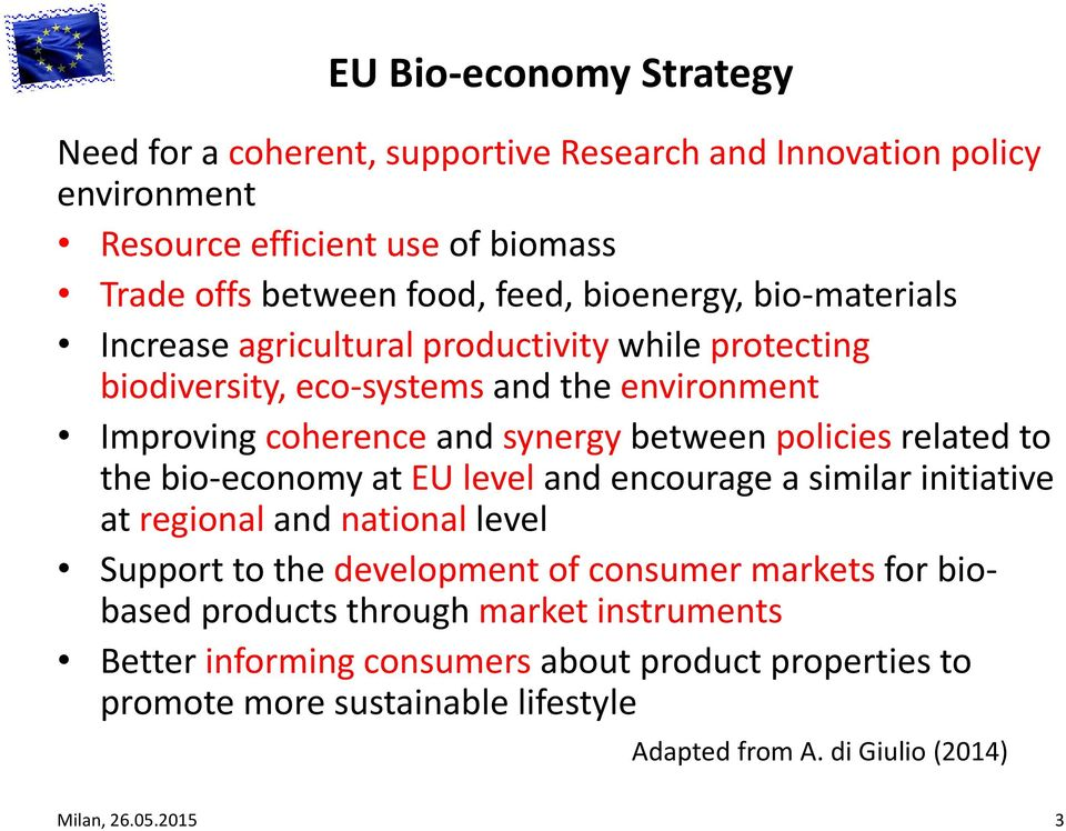 policies related to the bio-economy at EU level and encourage a similar initiative at regional and national level Support to the development of consumer markets for