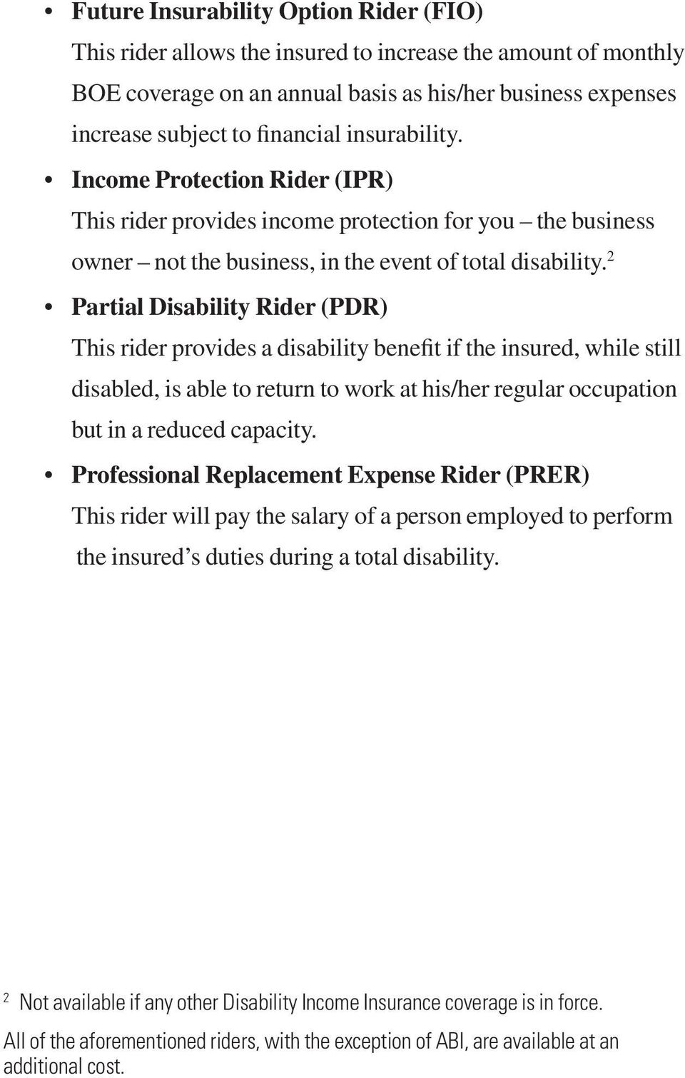 2 Partial Disability Rider (PDR) This rider provides a disability benefit if the insured, while still disabled, is able to return to work at his/her regular occupation but in a reduced capacity.