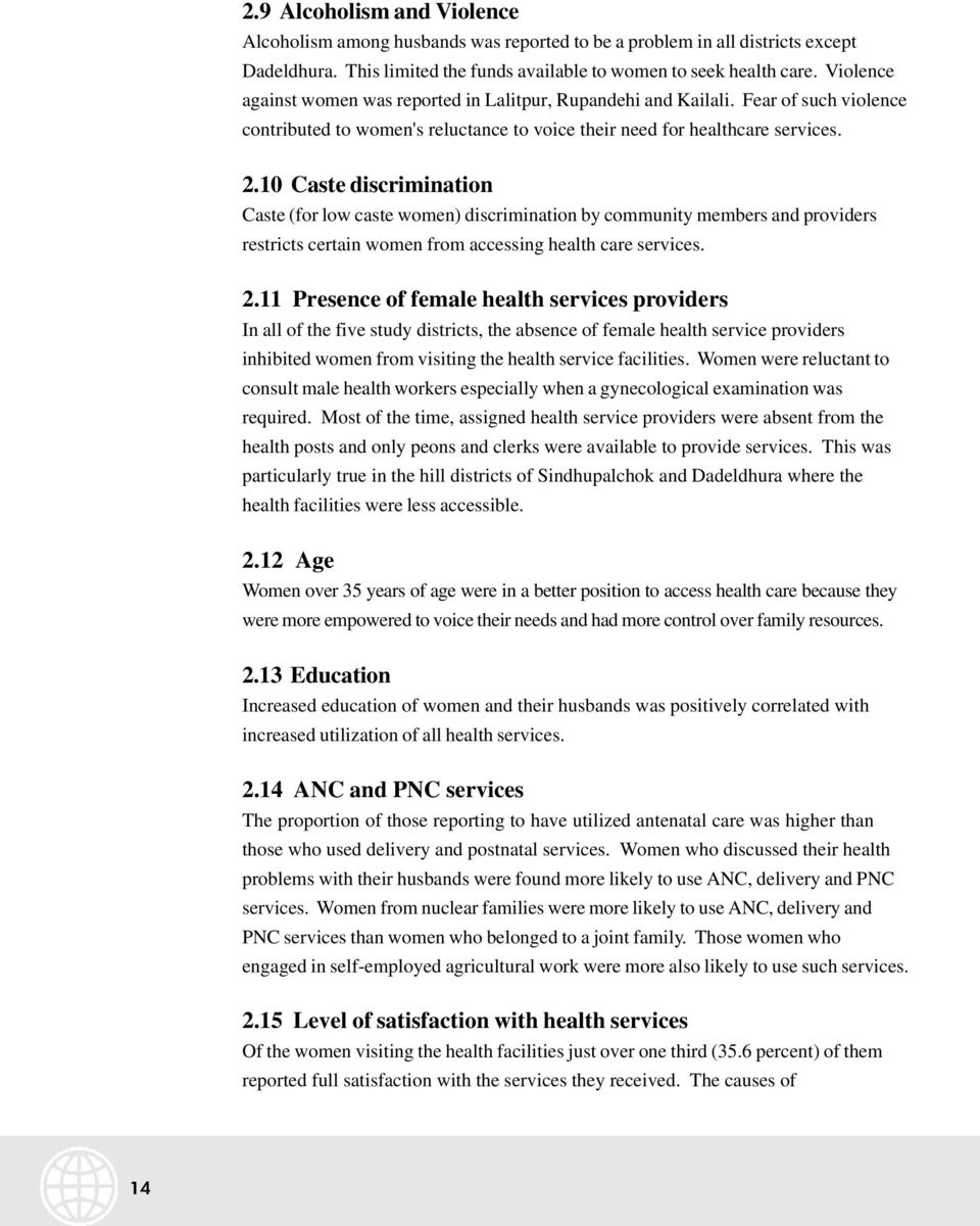 10 Caste discrimiatio Caste (for low caste wome) discrimiatio by commuity members ad providers restricts certai wome from accessig health care services. 2.