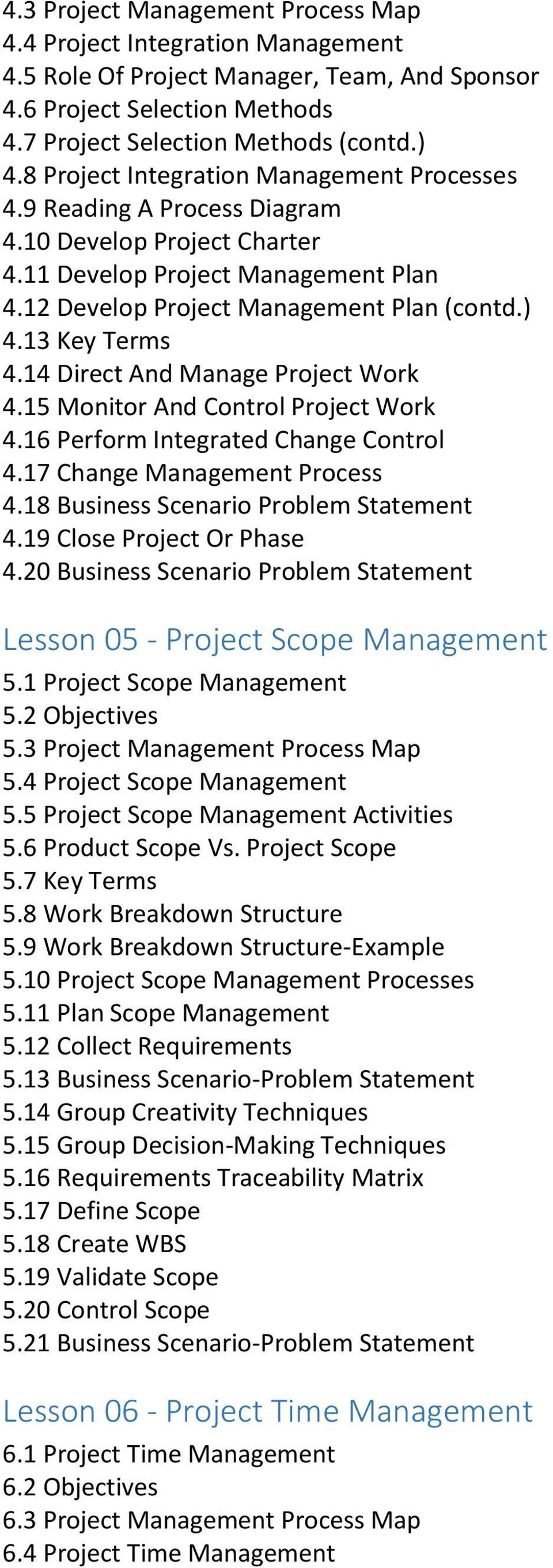 13 Key Terms 4.14 Direct And Manage Project Work 4.15 Monitor And Control Project Work 4.16 Perform Integrated Change Control 4.17 Change Management Process 4.18 Business Scenario Problem Statement 4.