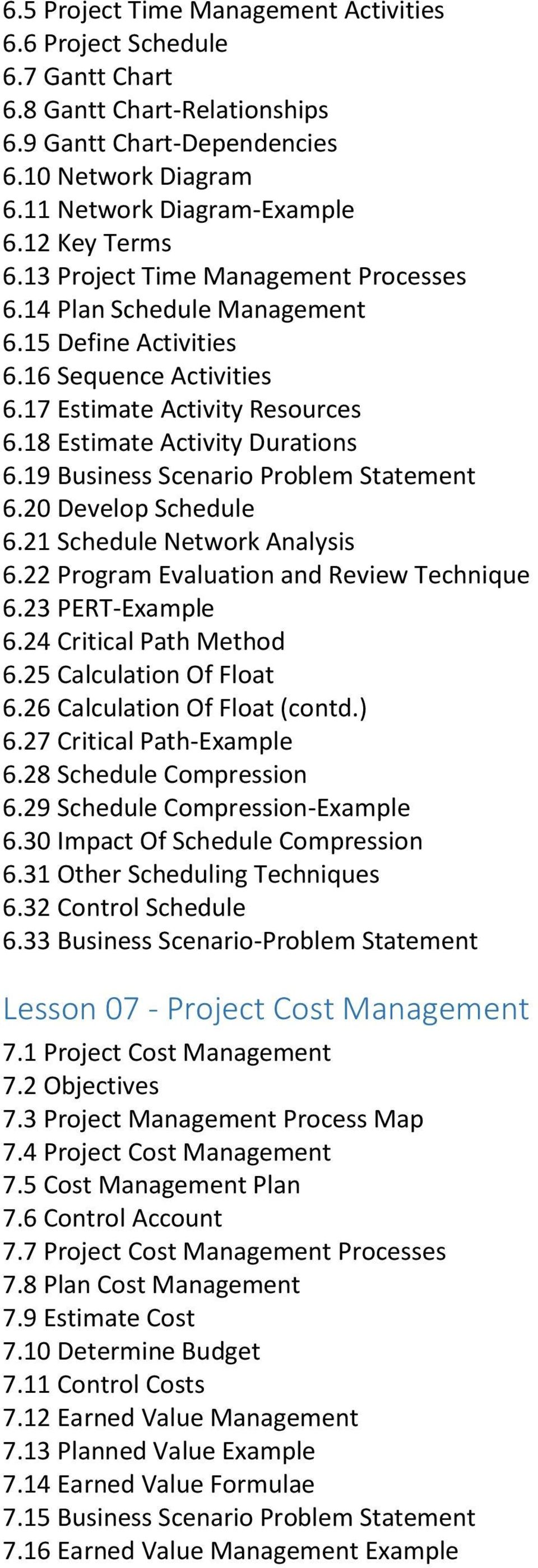 19 Business Scenario Problem Statement 6.20 Develop Schedule 6.21 Schedule Network Analysis 6.22 Program Evaluation and Review Technique 6.23 PERT-Example 6.24 Critical Path Method 6.