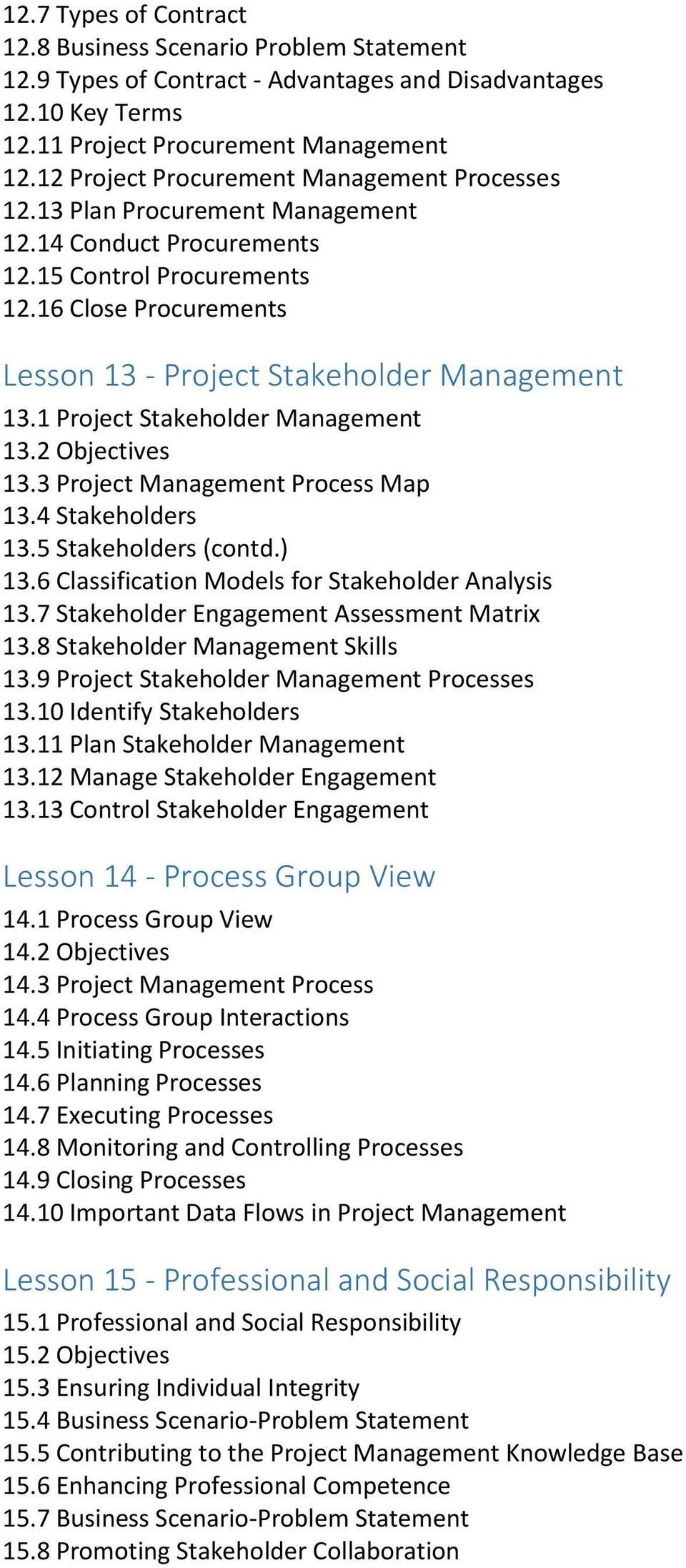 16 Close Procurements Lesson 13 - Project Stakeholder Management 13.1 Project Stakeholder Management 13.2 Objectives 13.3 Project Management Process Map 13.4 Stakeholders 13.5 Stakeholders (contd.